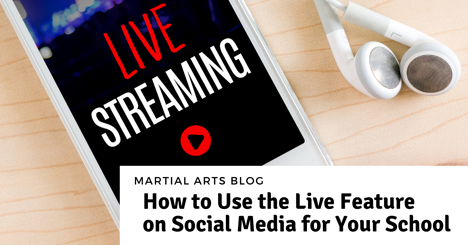 How to Use the Live Feature on Social Media for Your Martial Arts School
