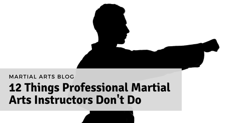 12 Things Professional Martial Arts Instructors Don't Do
