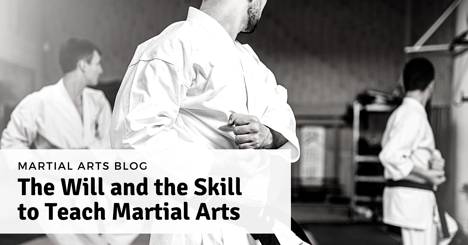 The Will and the Skill to Teach Martial Arts